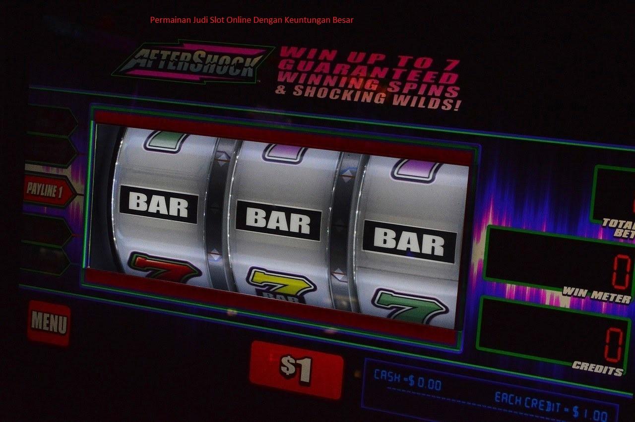 Permainan Judi Slot Online Dengan Keuntungan Besar