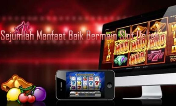 Sejumlah Manfaat Baik Bermain Slot Online