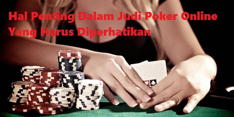 Hal Penting Dalam Judi Poker Online Yang Harus Diperhatikan