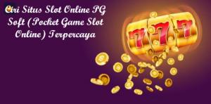 Ciri Situs Slot Online PG Soft (Pocket Game Slot Online) Terpercaya