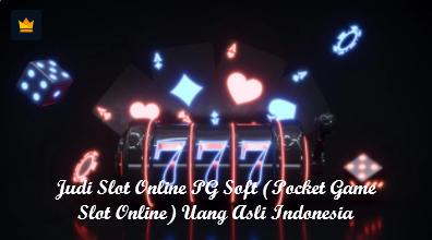 Judi Slot Online PG Soft (Pocket Game Slot Online) Uang Asli Indonesia