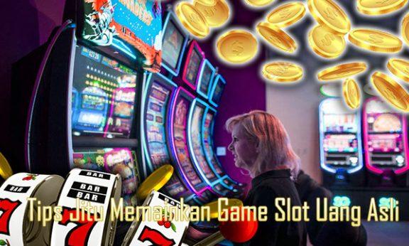 Tips Jitu Memainkan Game Slot Uang Asli
