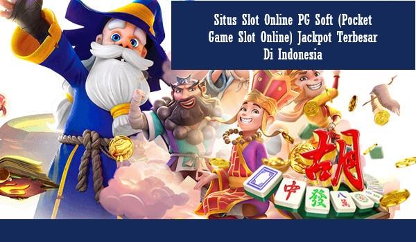 Situs Slot Online PG Soft (Pocket Game Slot Online) Jackpot Terbesar Di Indonesia